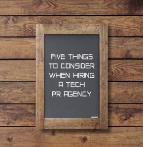 Five Things to Consider When Hiring a Tech PR Agency